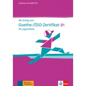 Mit Erfolg zum Goethe-/ÖSD-Zertifikat B1 für Jugendliche, Testbuch mit MP3-CD