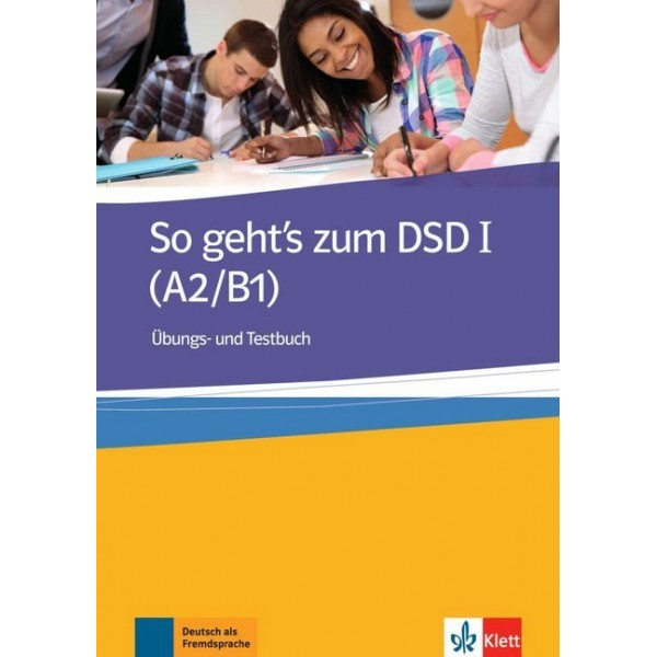 So geht's zum DSD I (A2/B1), Übungs- und Testbuch